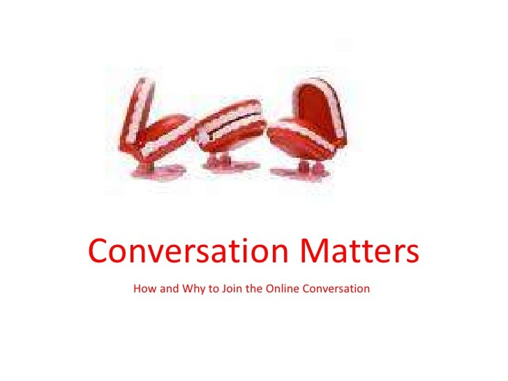 Conversation Matters<br />How and Why to Join the Online Conversation<br />By Natalie Poston <br />