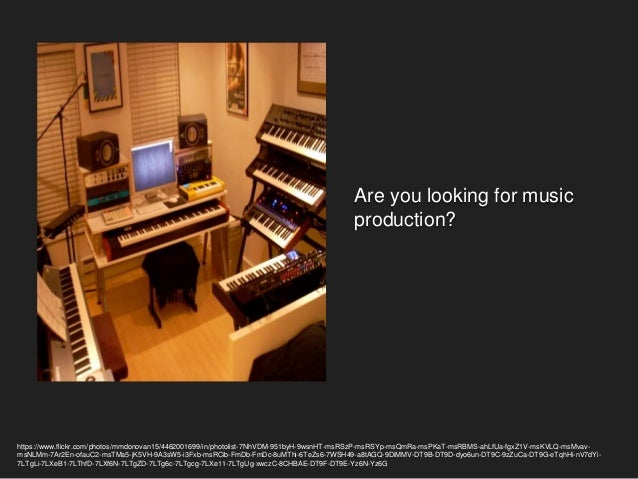 Are you looking for music production? https://www.flickr.com/photos/mmdonovan15/4462001699/in/photolist-7NhVDM-951byH-9wsn...