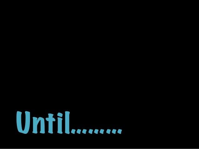 Until………