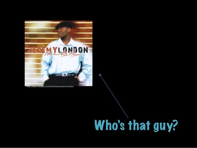 """Who's that guy? h""""p://www.cdbaby.com/ArEst/JeremyLamarLondon"""