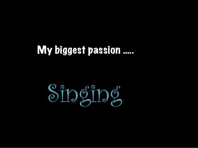My biggest passion ….. Singing