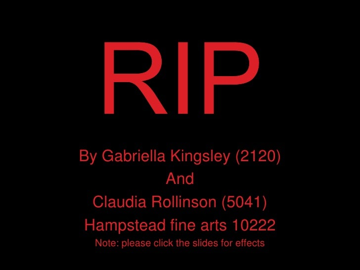 RIP<br />By Gabriella Kingsley (2120)<br />And <br />Claudia Rollinson (5041)<br />Hampstead fine arts 10222<br />Note: pl...