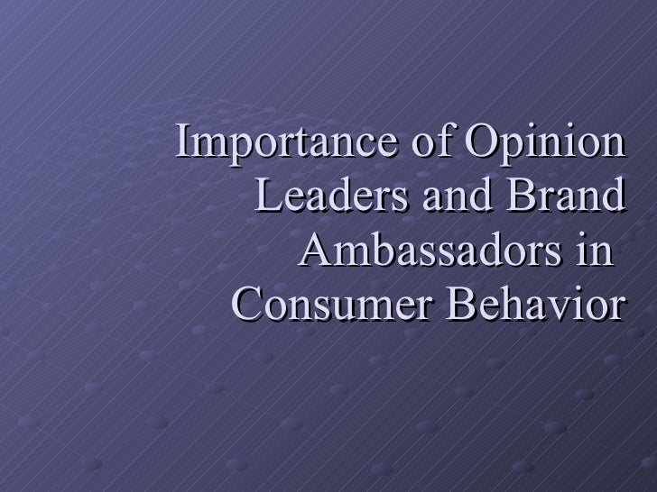 Importance of Opinion Leaders and Brand Ambassadors in  Consumer Behavior