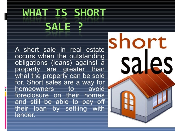 A short sale in real estate occurs when the outstanding obligations (loans) against a property are greater than what the p...
