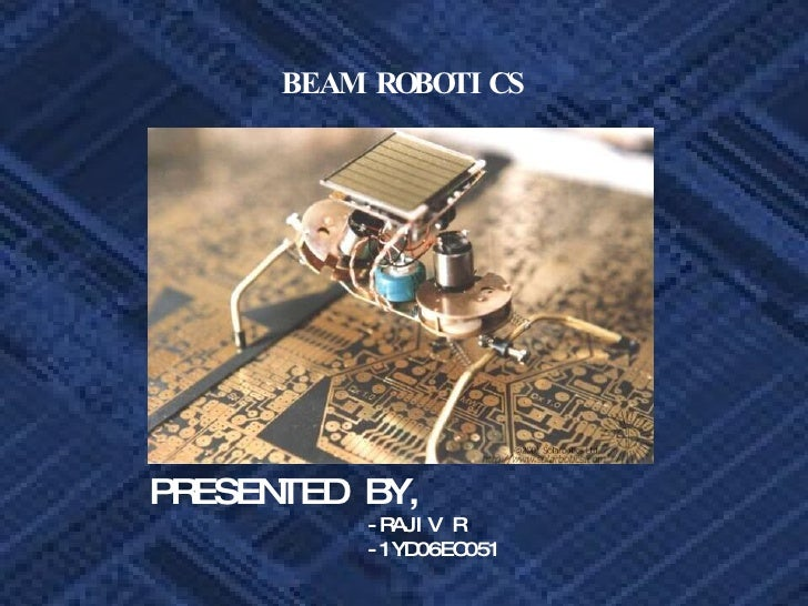BEAM ROBOTICS PRESENTED BY, -RAJIV R  -1YD06EC051