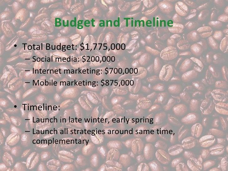 Budget and Timeline• Total Budget: $1,775,000  – Social media: $200,000  – Internet marketing: $700,000  – Mobile marketin...