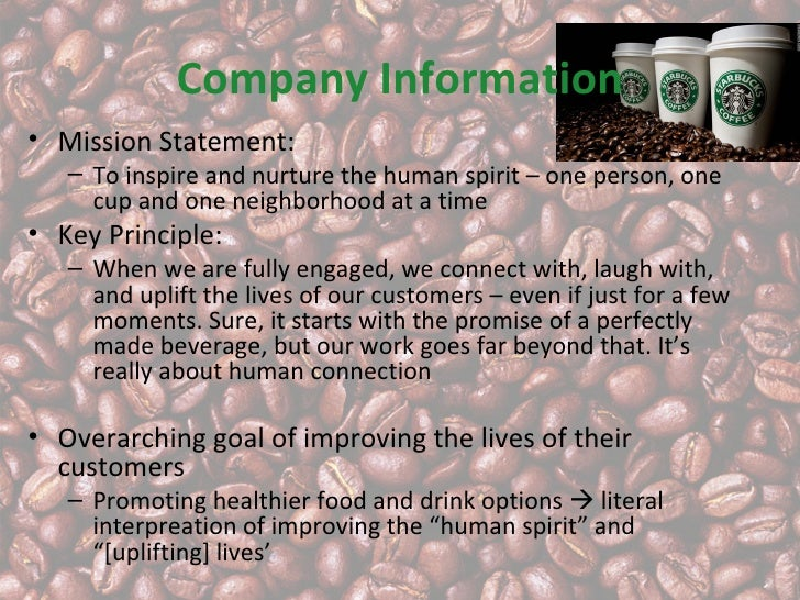 Company Information• Mission Statement:   – To inspire and nurture the human spirit – one person, one     cup and one neig...