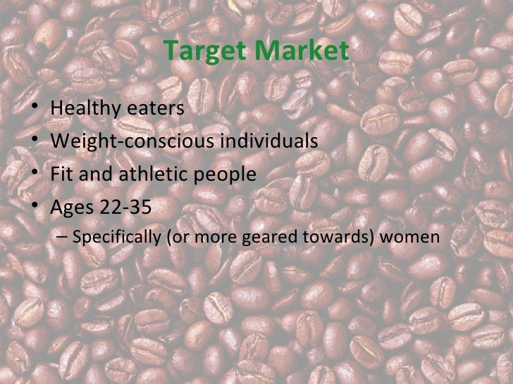 Target Market•   Healthy eaters•   Weight-conscious individuals•   Fit and athletic people•   Ages 22-35    – Specifically...