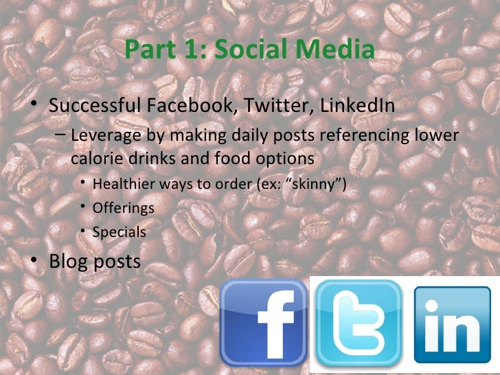 Part 1: Social Media• Successful Facebook, Twitter, LinkedIn  – Leverage by making daily posts referencing lower    calori...