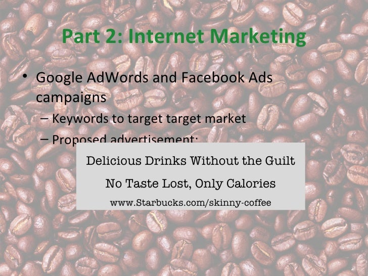 Part 2: Internet Marketing• Google AdWords and Facebook Ads  campaigns  – Keywords to target target market  – Proposed adv...
