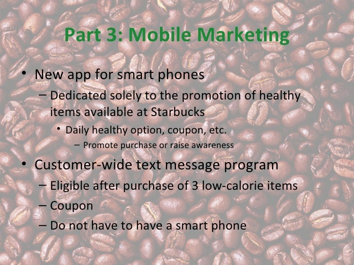 Part 3: Mobile Marketing• New app for smart phones  – Dedicated solely to the promotion of healthy    items available at S...