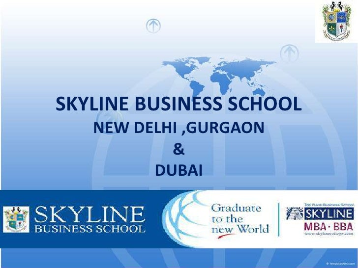 SKYLINE BUSINESS SCHOOL   NEW DELHI ,GURGAON           &         DUBAI