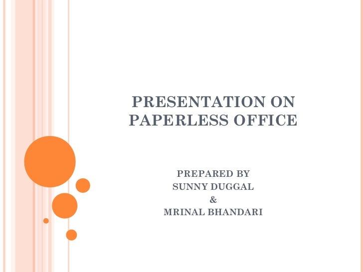 PRESENTATION ONPAPERLESS OFFICE     PREPARED BY    SUNNY DUGGAL          &   MRINAL BHANDARI
