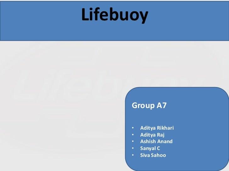 Lifebuoy      Group A7      •   Aditya Rikhari      •   Aditya Raj      •   Ashish Anand      •   Sanyal C      •   Siva S...