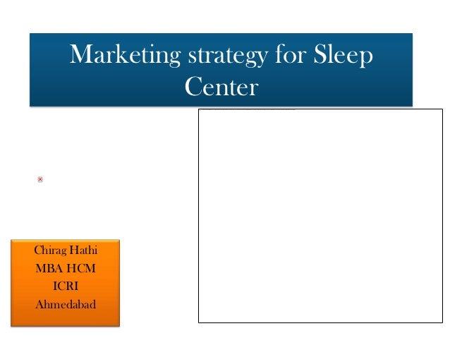 Marketing strategy for Sleep               CenterChirag HathiMBA HCM   ICRIAhmedabad
