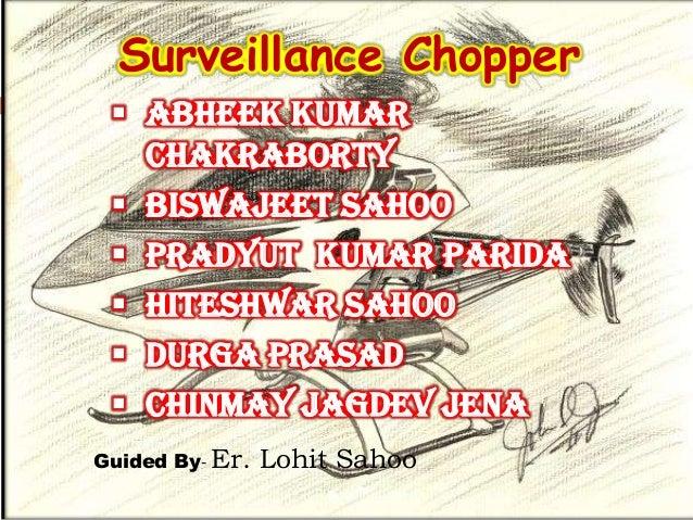 Surveillance Chopper  Abheek Kumar   Chakraborty  Biswajeet Sahoo  Pradyut Kumar Parida  Hiteshwar Sahoo  Durga Prasa...