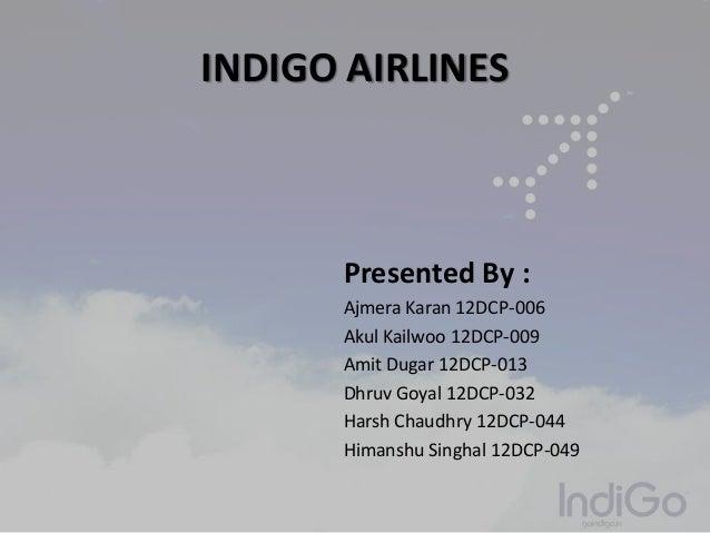 INDIGO AIRLINESPresented By :Ajmera Karan 12DCP-006Akul Kailwoo 12DCP-009Amit Dugar 12DCP-013Dhruv Goyal 12DCP-032Harsh Ch...