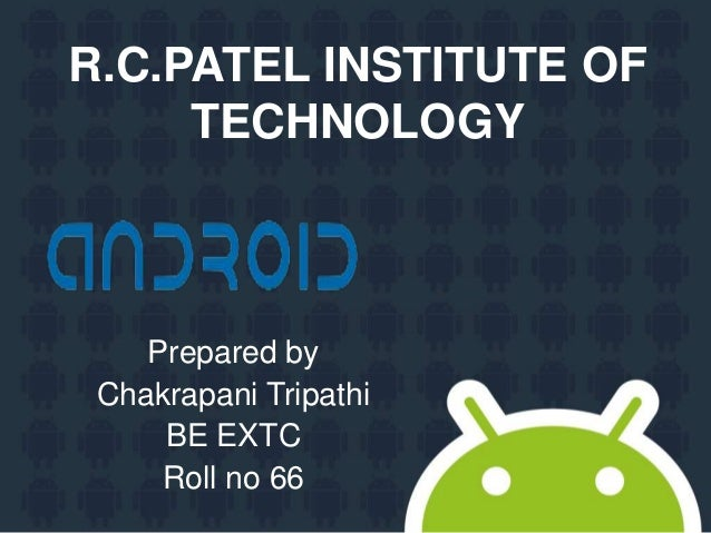 R.C.PATEL INSTITUTE OF TECHNOLOGY Prepared by Chakrapani Tripathi BE EXTC Roll no 66