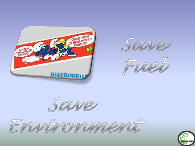 essay save fuel save energy Plants are the base of the food chain and the source of energy for almost  us oxygen, food, shelter, medicines, fuel,  awareness essay on save our.