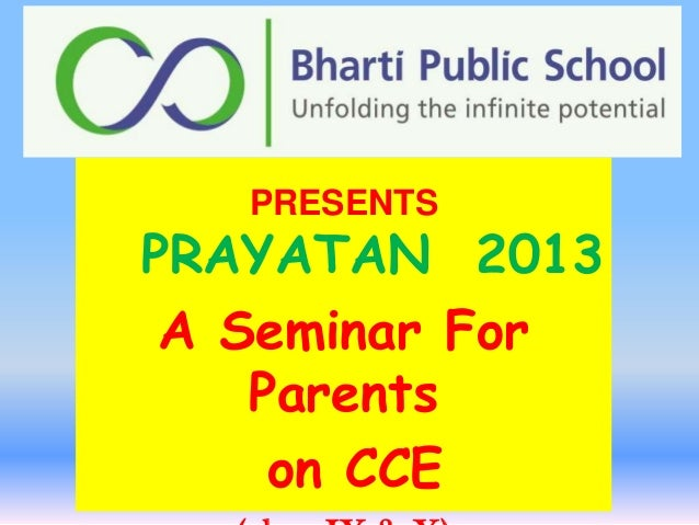 PRESENTS  PRAYATAN 2013 A Seminar For Parents on CCE