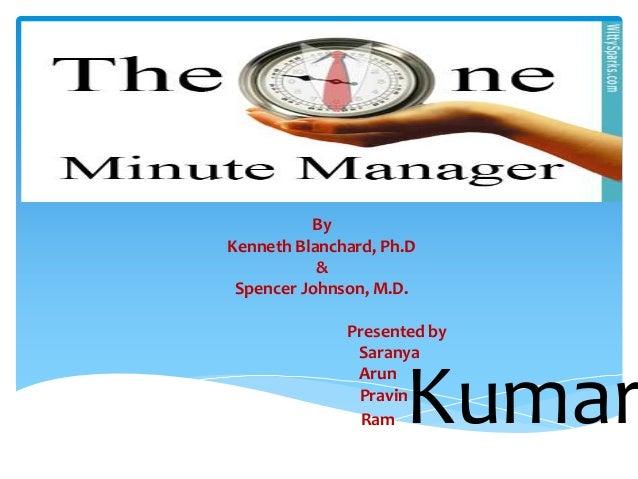 By Kenneth Blanchard, Ph.D & Spencer Johnson, M.D. Presented by Saranya Arun Pravin Ram  Kumar