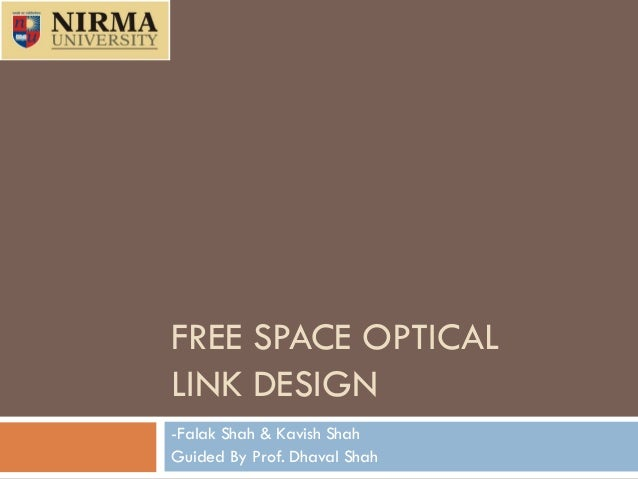 FREE SPACE OPTICAL LINK DESIGN -Falak Shah & Kavish Shah Guided By Prof. Dhaval Shah