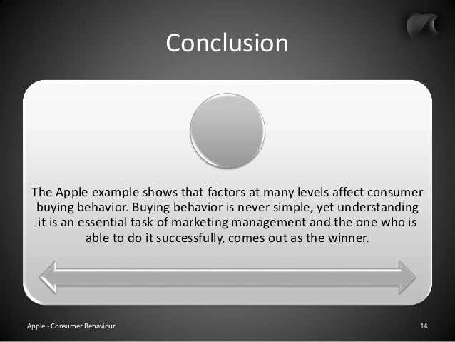 consumer behaviour towards apple A brand's personality & influence on consumer behavior personality is an appropriate metaphor for brands based on the idea that a consumer attraction towards brands having personality similar to his personality (ahmad & tyagaraj.