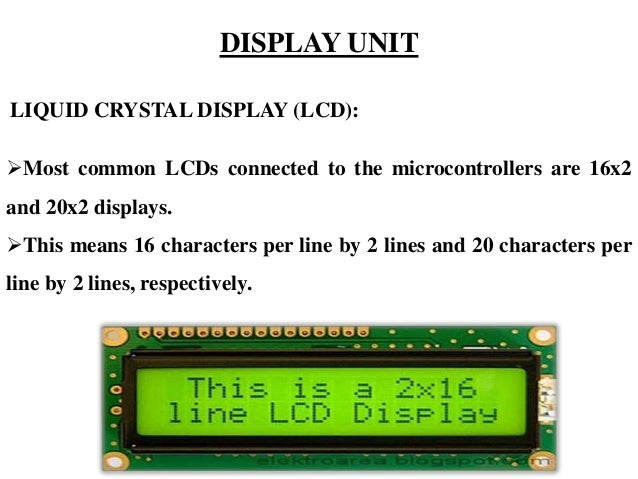 LIQUID CRYSTAL DISPLAY (LCD): Most common LCDs connected to the microcontrollers are 16x2 and 20x2 displays. This means ...