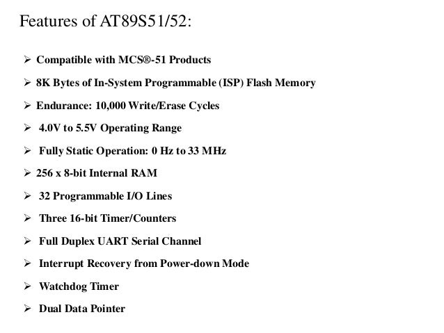 Features of AT89S51/52:  Compatible with MCS®-51 Products  8K Bytes of In-System Programmable (ISP) Flash Memory  Endur...