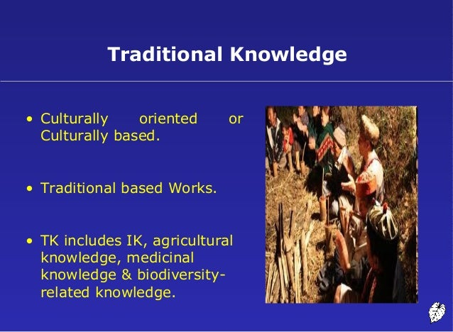 traditional knowledge Traditional knowledge can provide information that is complementary to the data derived from our western science-knowledge system, but it can also provide new.