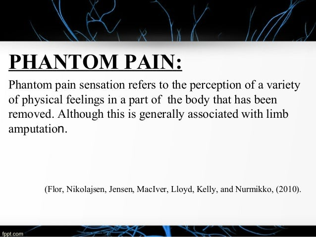 what is phantom limb psychology essay Emotional (phantom limb) pain the illusion is he was normal, in love with you, was what he said he was, did what he said he did in pathology, that's never the case, because they are mentally .