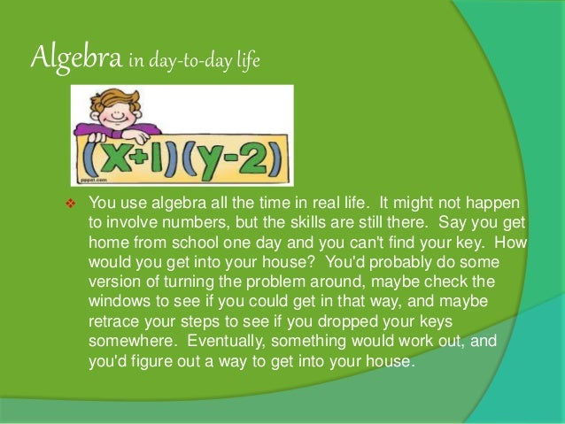 algebra in daily life Factoring refers to the separation of a formula, number or matrix into its component factors while this procedure isn't used often in everyday life, it's essential.