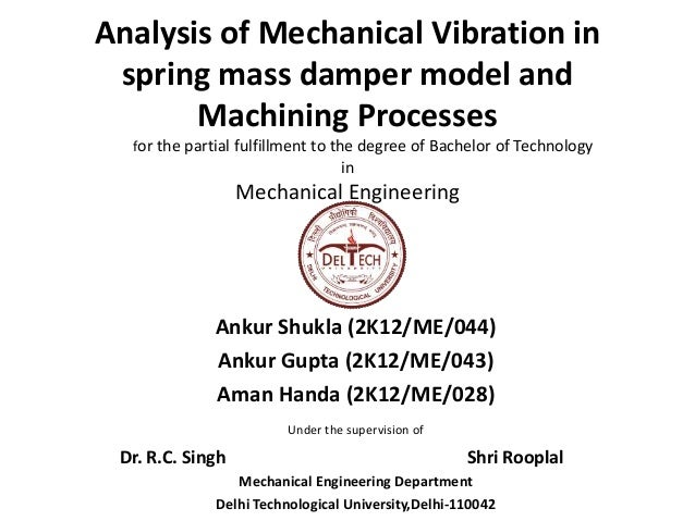 Analysis of Mechanical Vibration in  spring mass damper model and  Machining Processes  for the partial fulfillment to the...