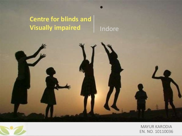 MAYUR KARODIA EN. NO. 10110036 Centre for blinds and Visually impaired Indore