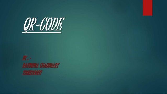QR-CODE BY : - RAVINDRA CHAUDHARY 1203213037