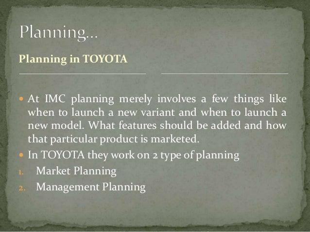 toyota imc plan Page | 1 university of mumbai project report on marketing strategies & plans of toyota motors by mr jiten h menghani roll no 32 mcom (part-1) academic year.