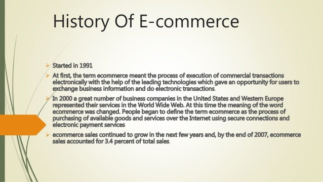 history of ecommerce Learn the basics of ecommerce and how buying online has changed the world includes information about the impact of ecommerce, pivotal events throughout the years and more.