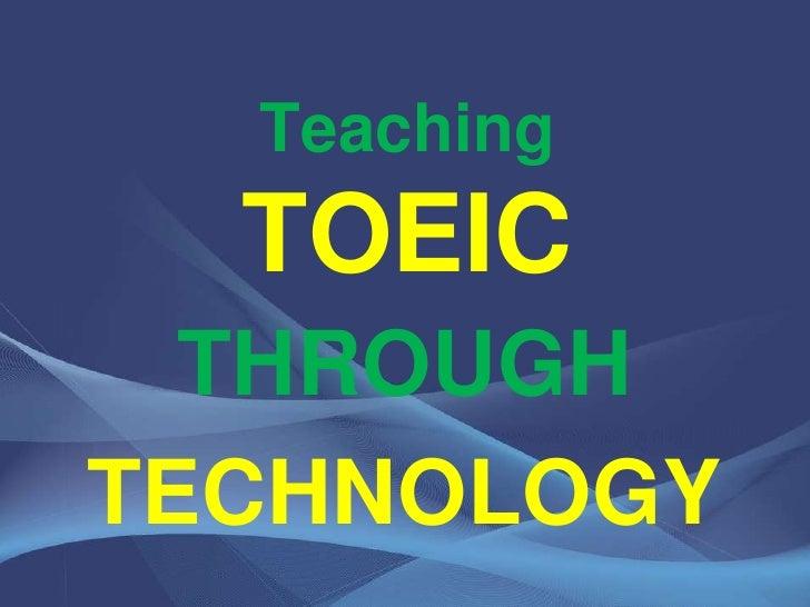 TeachingTOEIC <br />THROUGH <br />TECHNOLOGY<br />