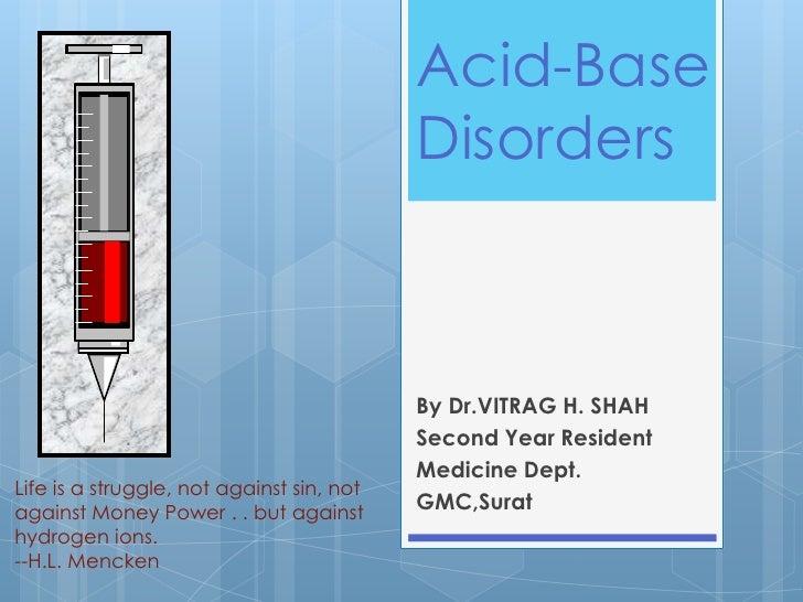 Acid-Base                                           Disorders                                           By Dr.VITRAG H. SH...