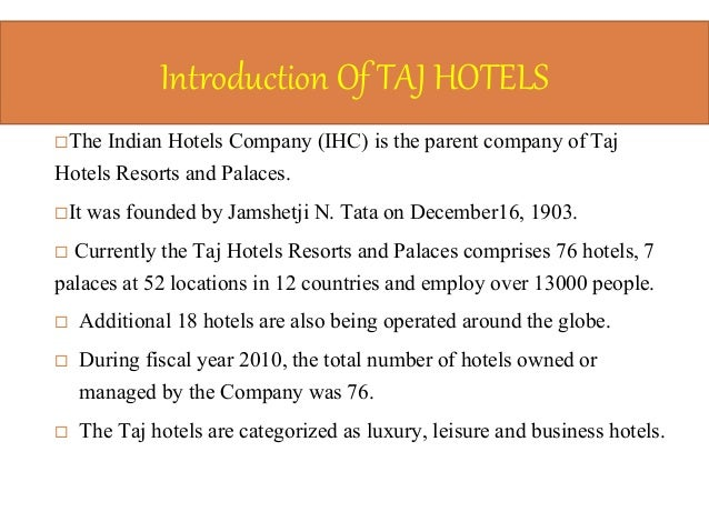 an analysis on taj group of The taj mahal hotel in bombay was the next to follow this franchising trend in 1970 group hotels were commissioned between 1975 and 1977 these were non-franchised hotels, inspired by the slogan be indian, buy indian and using indian expertise.