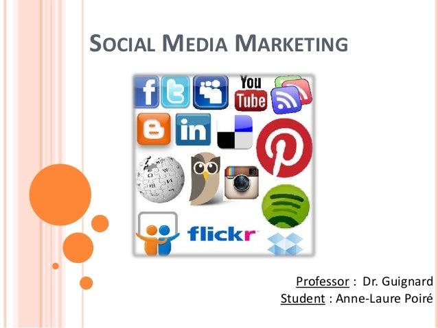 SOCIAL MEDIA MARKETING                   Professor : Dr. Guignard                Student : Anne-Laure Poiré