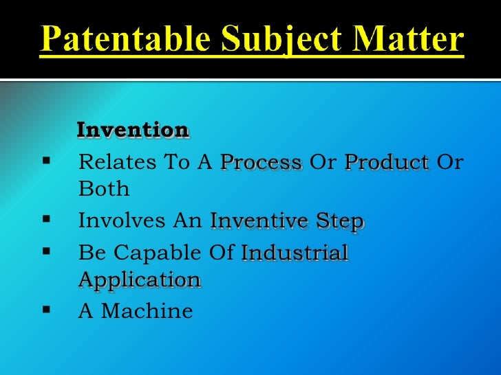 Invention   Relates To A Process Or Product Or    Both   Involves An Inventive Step   Be Capable Of Industrial    Appli...