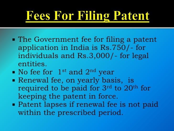  The Government fee for filing a patent  application in India is Rs.750/- for  individuals and Rs.3,000/- for legal  enti...
