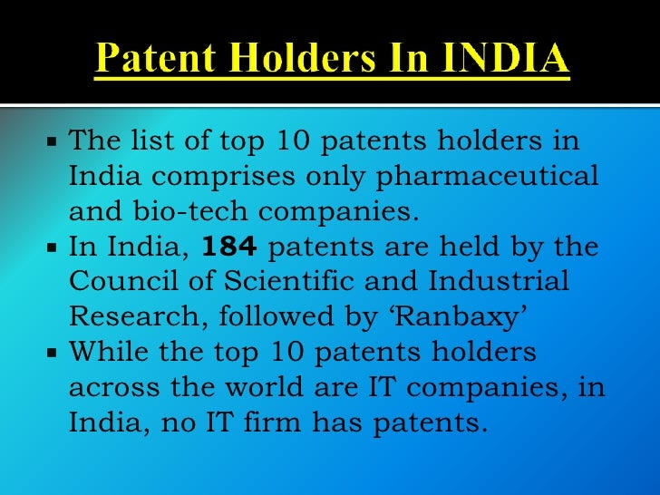    The list of top 10 patents holders in    India comprises only pharmaceutical    and bio-tech companies.   In India, 1...
