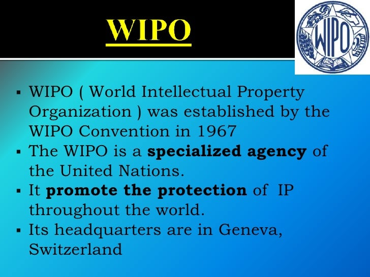    WIPO ( World Intellectual Property    Organization ) was established by the    WIPO Convention in 1967   The WIPO is ...