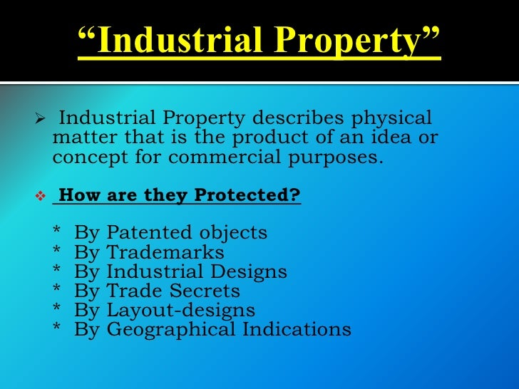 """""""Industrial Property""""    Industrial Property describes physical    matter that is the product of an idea or    concept fo..."""