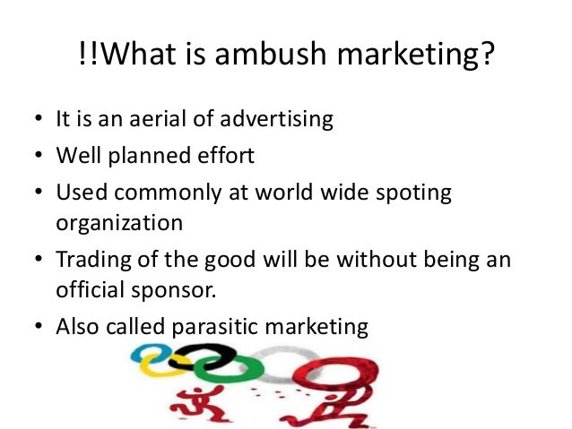 ambush marketing is it ethical Ambush marketing is now, for some companies, a strategic alternative to formal association through the purchase of legitimate sponsorship rights.
