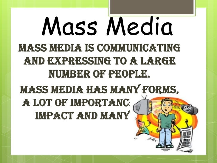effect of media and mass communication essay This series of reporls and papers on mass communication is issued by the  mass communication  patterns of children's use of the media and effects on.
