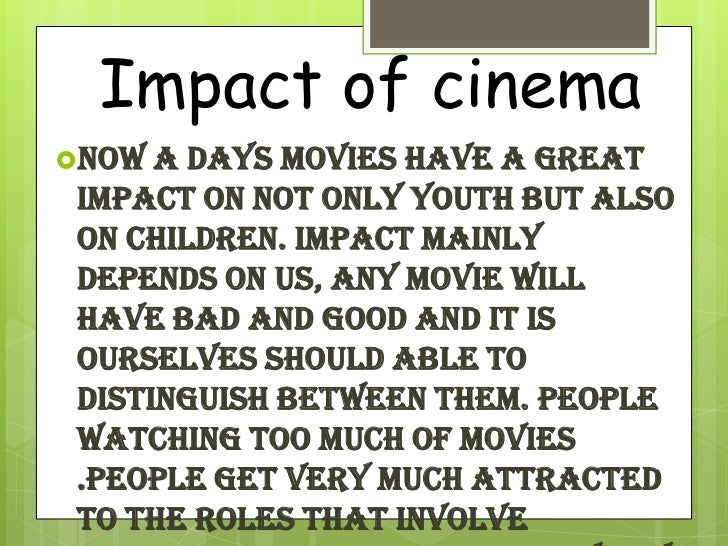 movies and its detrimental effects to Short essay on the impact of cinema on social life ashiya  most of the modern indian movies ignore higher ideals it is wrong to say that the public wants vulgarity  these films effect the moral character of young boys and girls badly cinema, on the whole, is a powerful means of recreation as well as of education it is not itself bad.