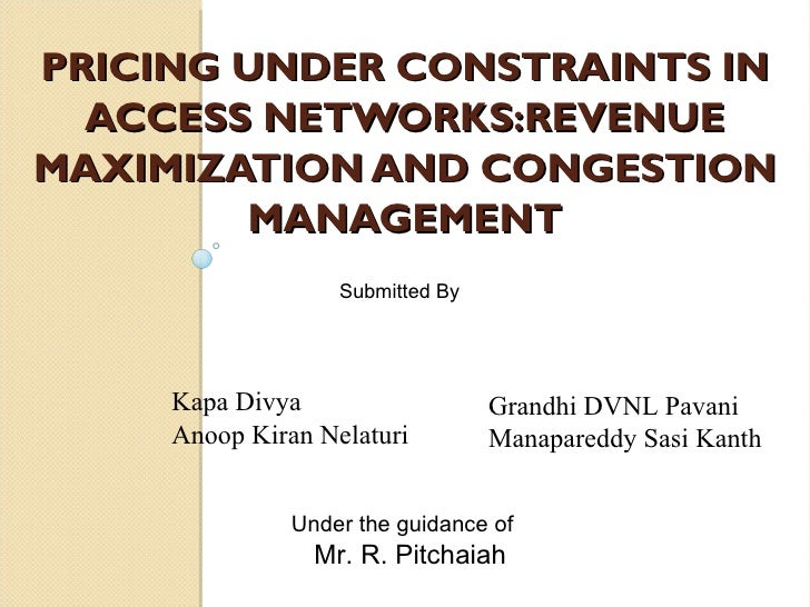 PRICING UNDER CONSTRAINTS IN  ACCESS NETWORKS:REVENUEMAXIMIZATION AND CONGESTION        MANAGEMENT                   Submi...